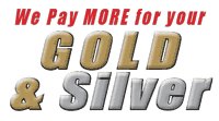 We pay more for your Gold and Silver